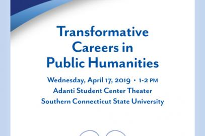 A poster with the following text: 'Transformative Careers in Public Humanities,' Wednesday, April 17, 2019, 1:00pm - 2:00pm, Adanti Student Center Theater, Southern Connecticut State University